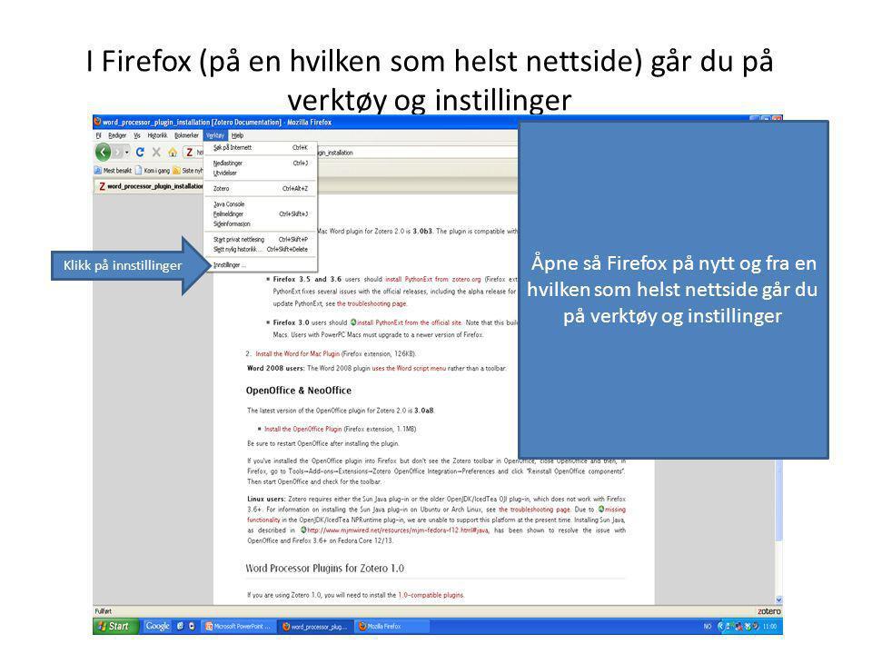 I Firefox (på en hvilken som helst nettside) går du på verktøy og instillinger Klikk på innstillinger Åpne så Firefox på nytt og fra en hvilken som helst nettside går du på verktøy og instillinger