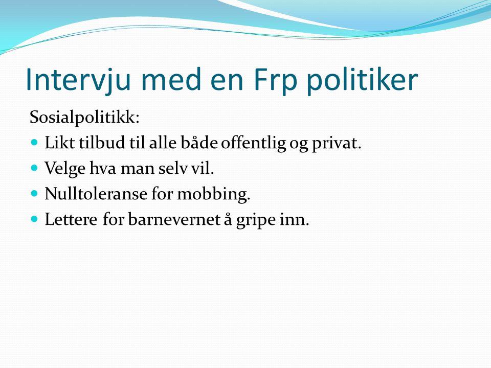 Intervju med en Frp politiker Sosialpolitikk:  Likt tilbud til alle både offentlig og privat.