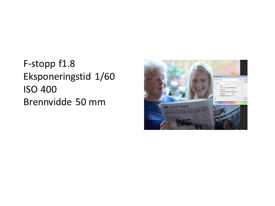 F-stopp f1.8 Eksponeringstid 1/60 ISO 400 Brennvidde 50 mm