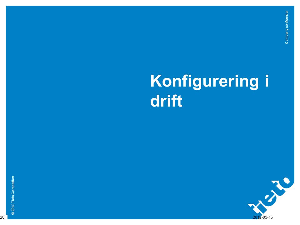 © 2012 Tieto Corporation Company confidential Konfigurering i drift 20 2012-05-16