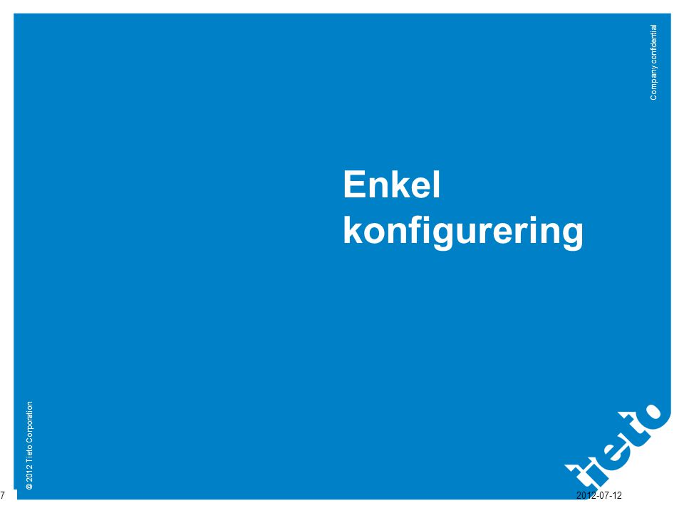 © 2012 Tieto Corporation Company confidential Enkel konfigurering 7 2012-07-12
