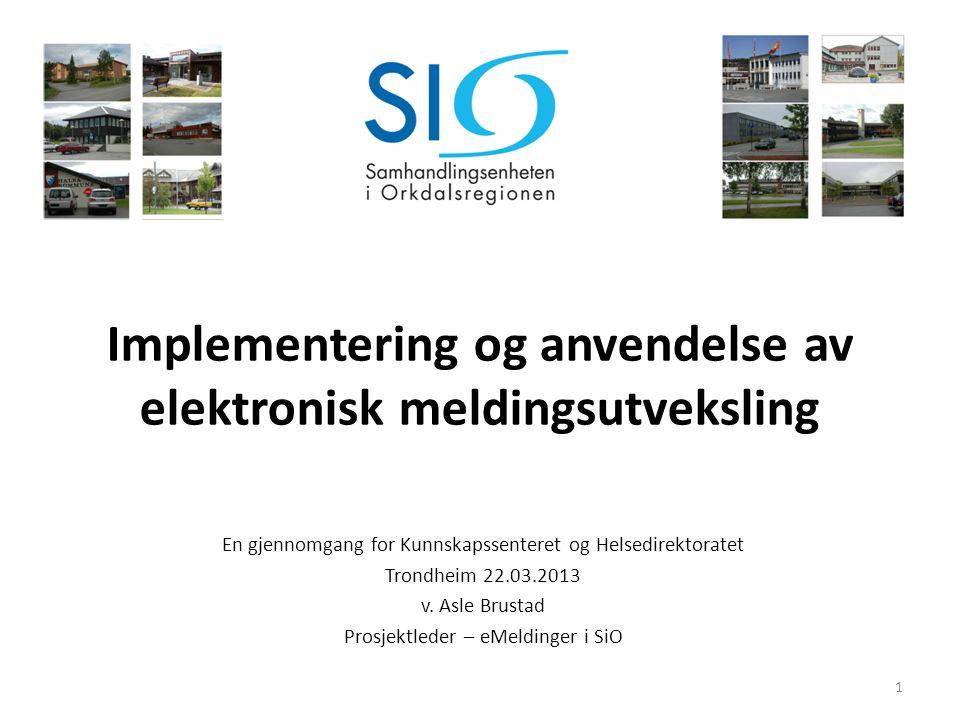 Implementering og anvendelse av elektronisk meldingsutveksling En gjennomgang for Kunnskapssenteret og Helsedirektoratet Trondheim 22.03.2013 v. Asle