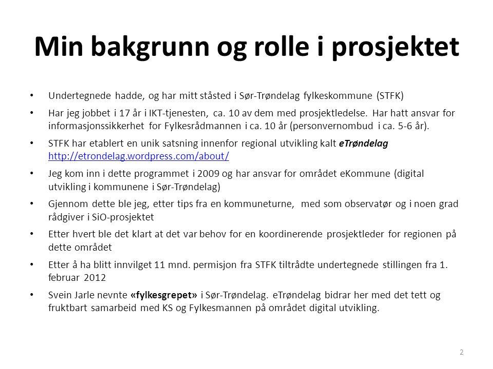 Min bakgrunn og rolle i prosjektet • Undertegnede hadde, og har mitt ståsted i Sør-Trøndelag fylkeskommune (STFK) • Har jeg jobbet i 17 år i IKT-tjene