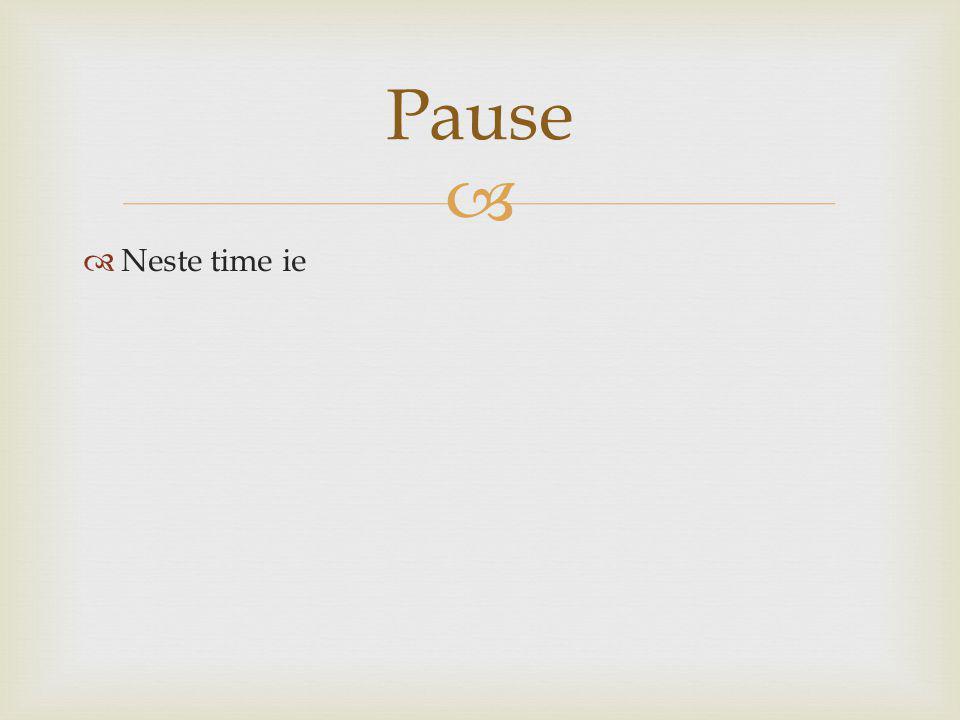   Neste time ie Pause