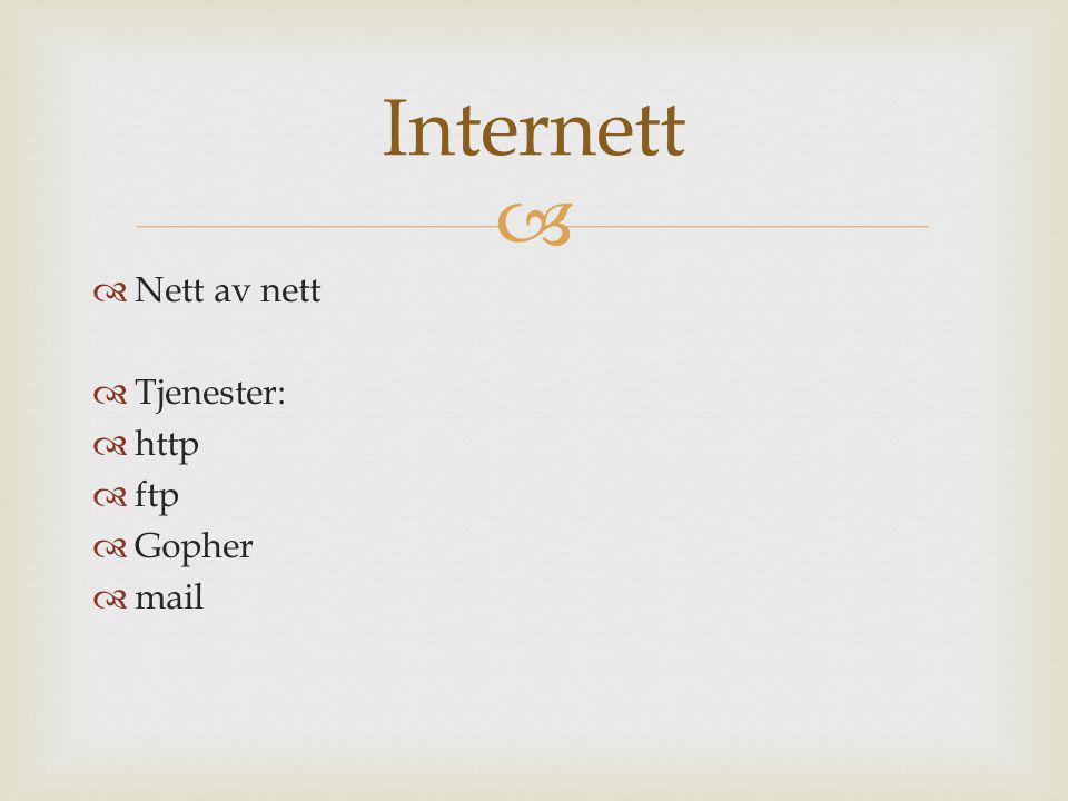   Nett av nett  Tjenester:  http  ftp  Gopher  mail Internett