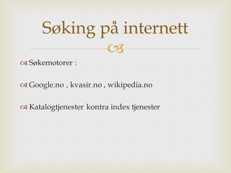   Søkemotorer :  Google.no, kvasir.no, wikipedia.no  Katalogtjenester kontra index tjenester Søking på internett