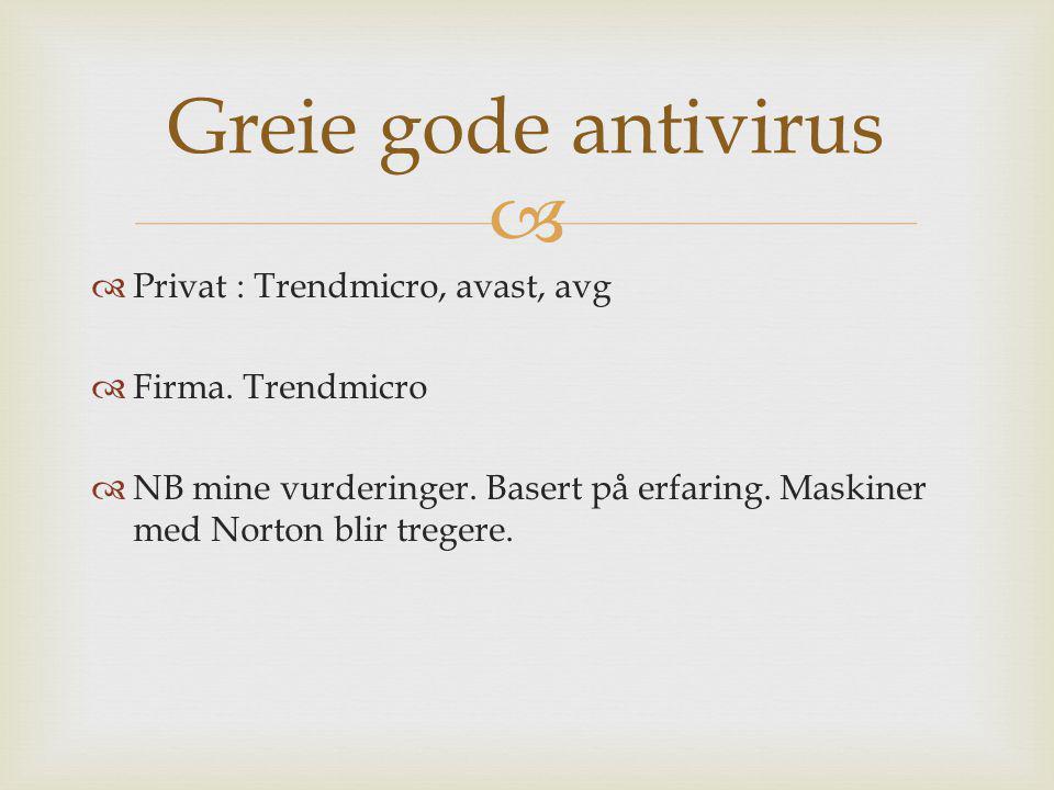   Privat : Trendmicro, avast, avg  Firma. Trendmicro  NB mine vurderinger. Basert på erfaring. Maskiner med Norton blir tregere. Greie gode antivi