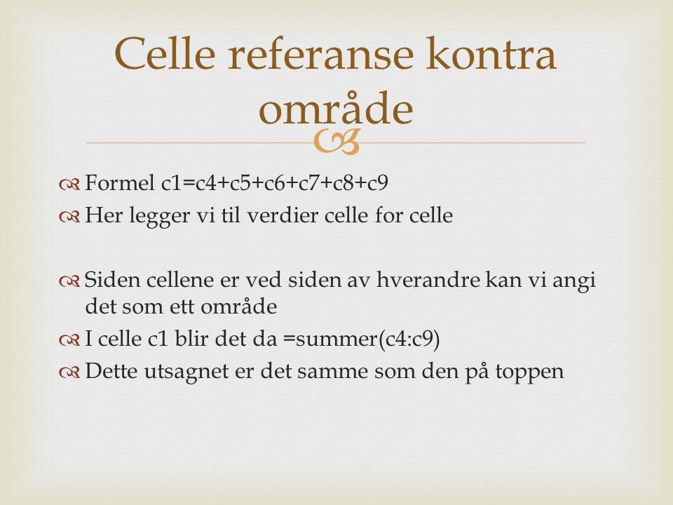   Formel c1=c4+c5+c6+c7+c8+c9  Her legger vi til verdier celle for celle  Siden cellene er ved siden av hverandre kan vi angi det som ett område 