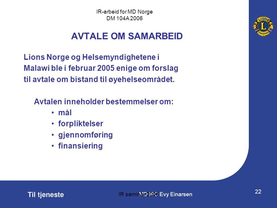 MD IRC Evy Einarsen IR-arbeid for MD Norge DM 104A 2006 IR seminar 2006 22 AVTALE OM SAMARBEID Lions Norge og Helsemyndighetene i Malawi ble i februar
