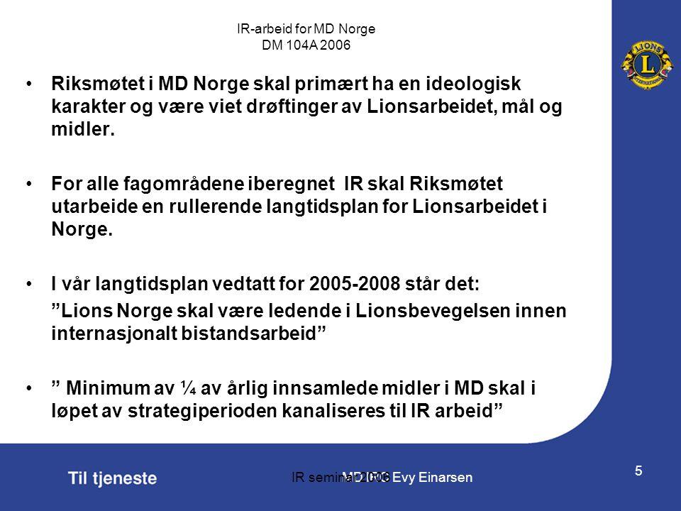 MD IRC Evy Einarsen IR-arbeid for MD Norge DM 104A 2006 IR seminar 2006 5 •Riksmøtet i MD Norge skal primært ha en ideologisk karakter og være viet dr