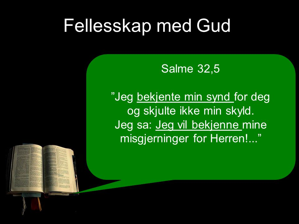 Fellesskap med Gud Salme 32,5 Jeg bekjente min synd for deg og skjulte ikke min skyld.
