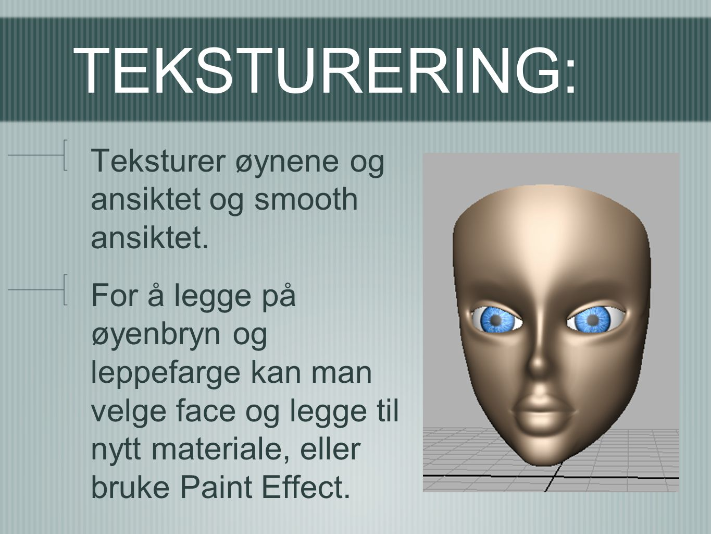 TEKSTURERING: Teksturer øynene og ansiktet og smooth ansiktet. For å legge på øyenbryn og leppefarge kan man velge face og legge til nytt materiale, e