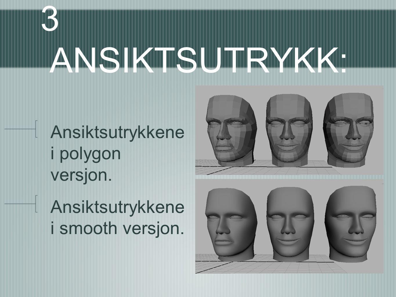3 ANSIKTSUTRYKK: Ansiktsutrykkene i polygon versjon. Ansiktsutrykkene i smooth versjon.