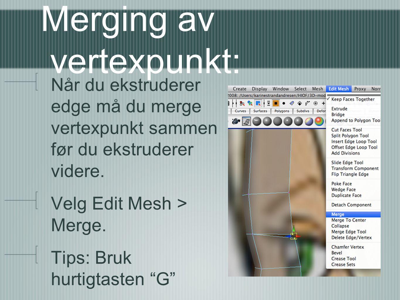 Merging av vertexpunkt: Når du ekstruderer edge må du merge vertexpunkt sammen før du ekstruderer videre. Velg Edit Mesh > Merge. Tips: Bruk hurtigtas