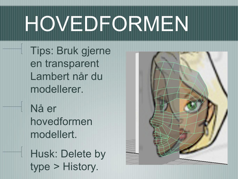 HOVEDFORMEN Tips: Bruk gjerne en transparent Lambert når du modellerer. Nå er hovedformen modellert. Husk: Delete by type > History.