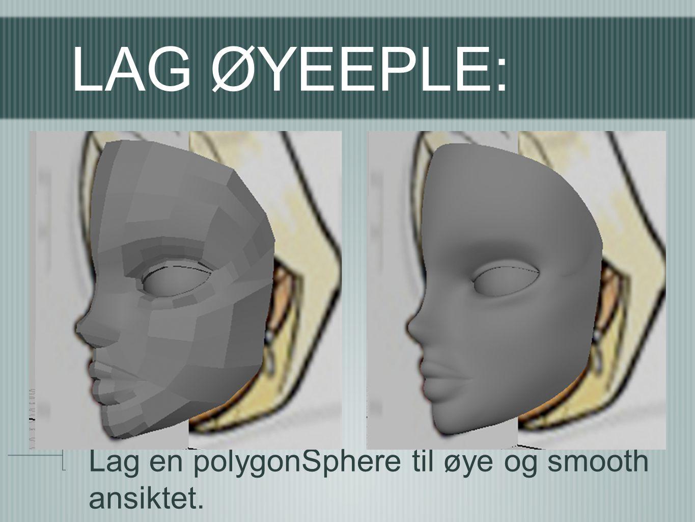 LAG ØYEEPLE: Lag en polygonSphere til øye og smooth ansiktet.