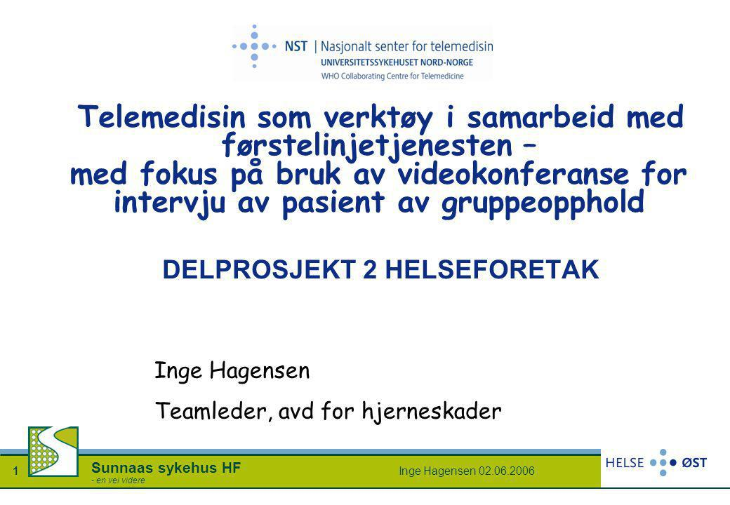 Inge Hagensen 02.06.20061 Sunnaas sykehus HF - en vei videre DELPROSJEKT 2 HELSEFORETAK Telemedisin som verktøy i samarbeid med førstelinjetjenesten –