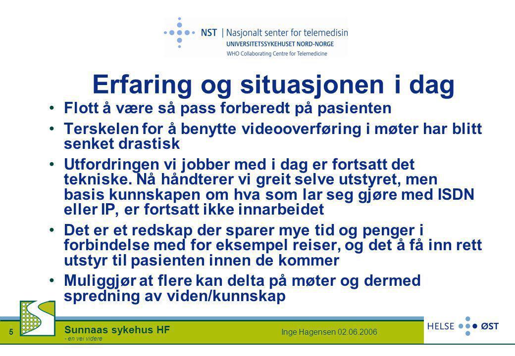 Inge Hagensen 02.06.20065 Sunnaas sykehus HF - en vei videre Erfaring og situasjonen i dag •Flott å være så pass forberedt på pasienten •Terskelen for å benytte videooverføring i møter har blitt senket drastisk •Utfordringen vi jobber med i dag er fortsatt det tekniske.