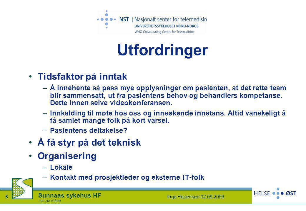 Inge Hagensen 02.06.20066 Sunnaas sykehus HF - en vei videre Utfordringer •Tidsfaktor på inntak –Å innehente så pass mye opplysninger om pasienten, at