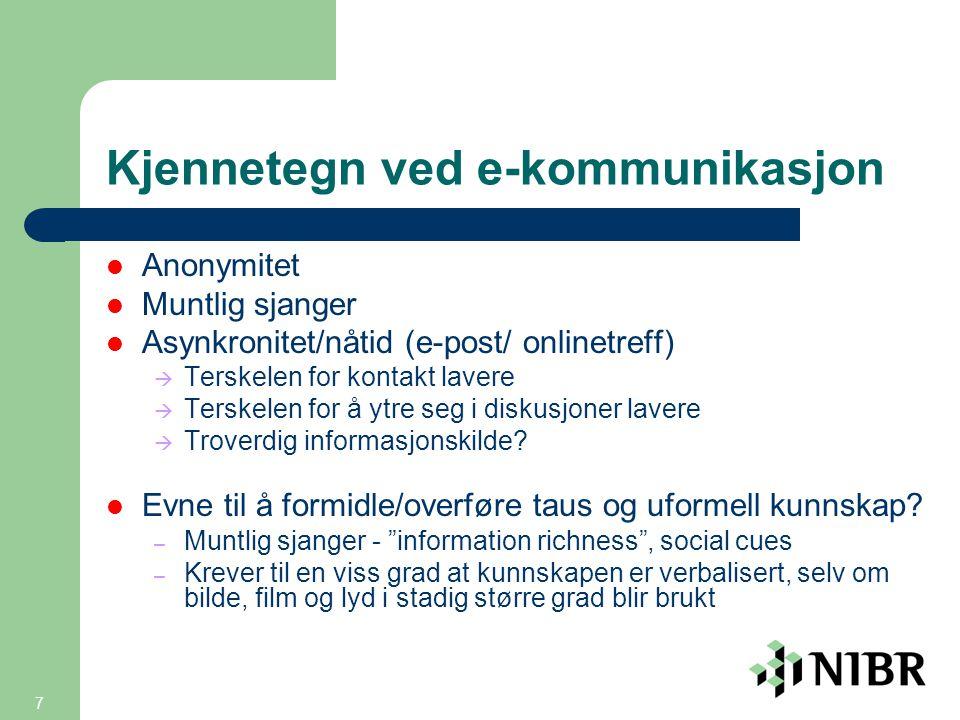 7 Kjennetegn ved e-kommunikasjon  Anonymitet  Muntlig sjanger  Asynkronitet/nåtid (e-post/ onlinetreff)  Terskelen for kontakt lavere  Terskelen for å ytre seg i diskusjoner lavere  Troverdig informasjonskilde.