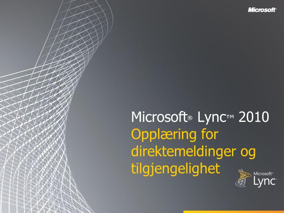 Microsoft ® Lync ™ 2010 Opplæring for direktemeldinger og tilgjengelighet