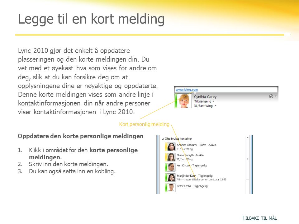 Legge til en kort melding Lync 2010 gjør det enkelt å oppdatere plasseringen og den korte meldingen din.
