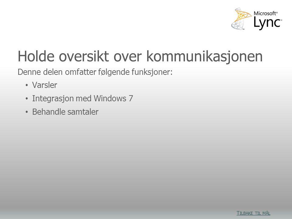 Holde oversikt over kommunikasjonen Denne delen omfatter følgende funksjoner: • Varsler • Integrasjon med Windows 7 • Behandle samtaler T ILBAKE TIL MÅL T ILBAKE TIL MÅL