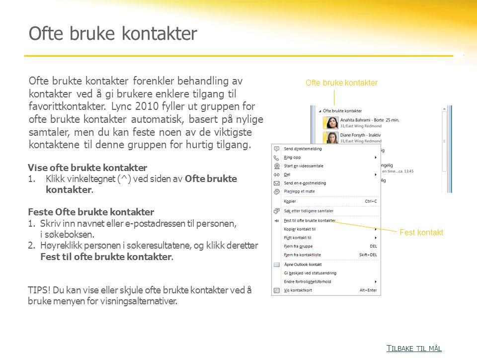 Ofte bruke kontakter Ofte brukte kontakter forenkler behandling av kontakter ved å gi brukere enklere tilgang til favorittkontakter.