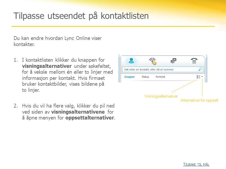 Tilpasse utseendet på kontaktlisten Du kan endre hvordan Lync Online viser kontakter.