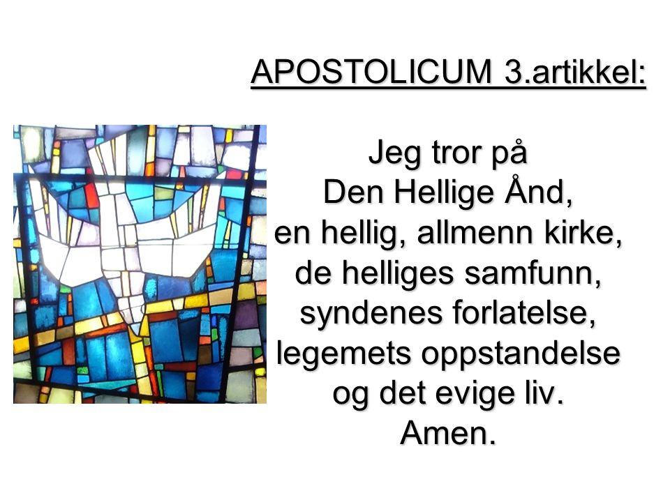APOSTOLICUM 3.artikkel: Jeg tror på Den Hellige Ånd, en hellig, allmenn kirke, de helliges samfunn, syndenes forlatelse, legemets oppstandelse og det