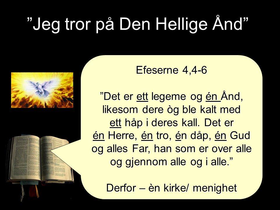 """""""Jeg tror på Den Hellige Ånd"""" Efeserne 4,4-6 """"Det er ett legeme og én Ånd, likesom dere òg ble kalt med ett håp i deres kall. Det er én Herre, én tro,"""