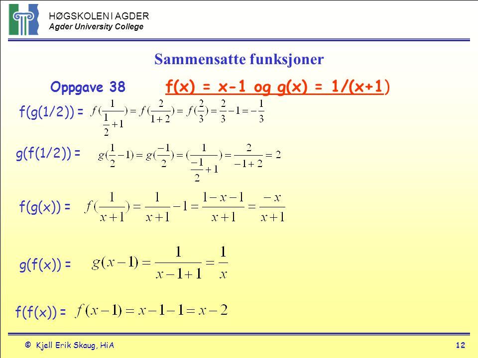 HØGSKOLEN I AGDER Agder University College © Kjell Erik Skaug, HiA12 Sammensatte funksjoner Oppgave 38 f(x) = x-1 og g(x) = 1/(x+1) f(g(1/2)) = g(f(1/
