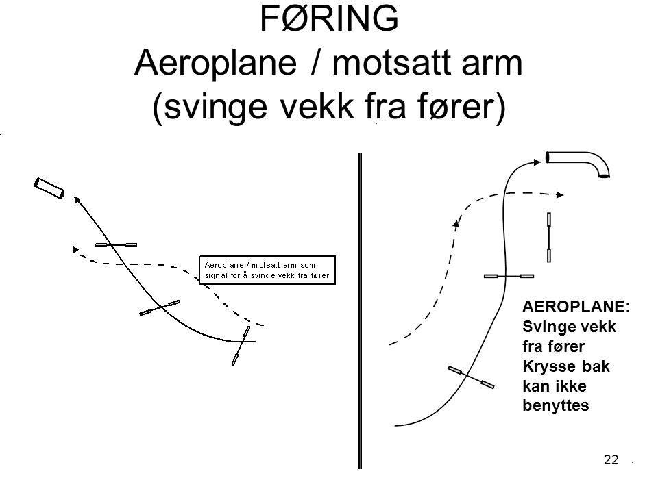 22 FØRING Aeroplane / motsatt arm (svinge vekk fra fører) AEROPLANE: Svinge vekk fra fører Krysse bak kan ikke benyttes