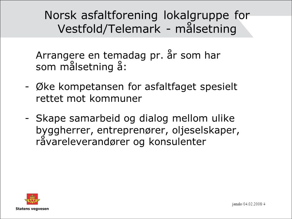 jenslo/04.02.2008/4 Norsk asfaltforening lokalgruppe for Vestfold/Telemark - målsetning Arrangere en temadag pr.