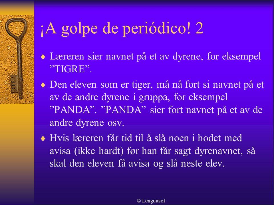 ¡A golpe de periódico.2  Læreren sier navnet på et av dyrene, for eksempel TIGRE .
