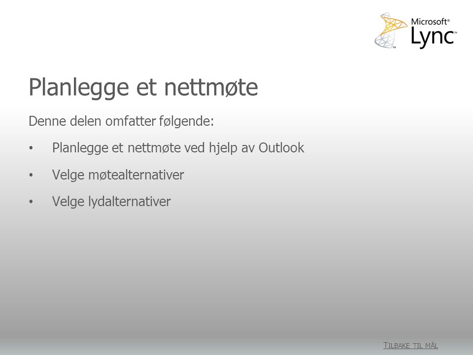 Planlegge et nettmøte Tillegget for nettmøte for Microsoft Outlook installeres automatisk når Lync blir installert.