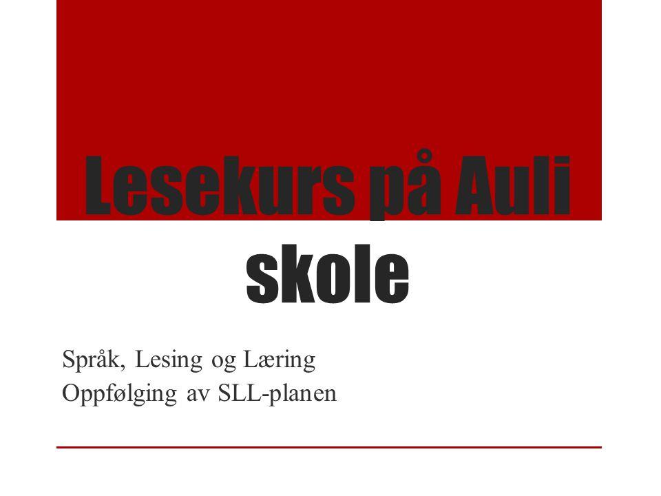 Lesekurs på Auli skole Språk, Lesing og Læring Oppfølging av SLL-planen