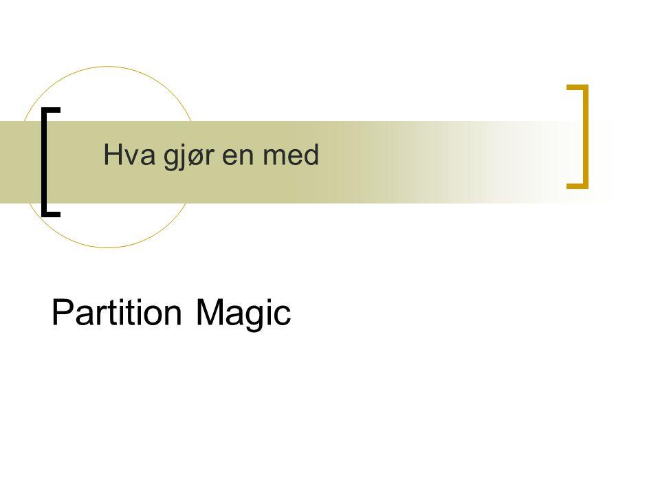 Partition Magic Hva gjør en med