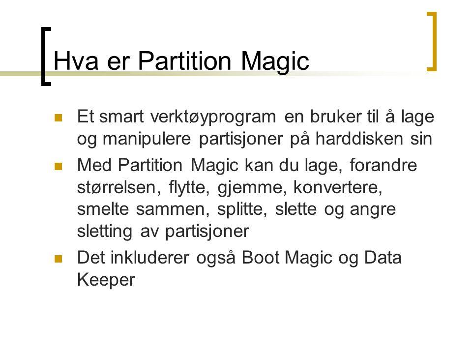 Hva er Partition Magic  Et smart verktøyprogram en bruker til å lage og manipulere partisjoner på harddisken sin  Med Partition Magic kan du lage, forandre størrelsen, flytte, gjemme, konvertere, smelte sammen, splitte, slette og angre sletting av partisjoner  Det inkluderer også Boot Magic og Data Keeper