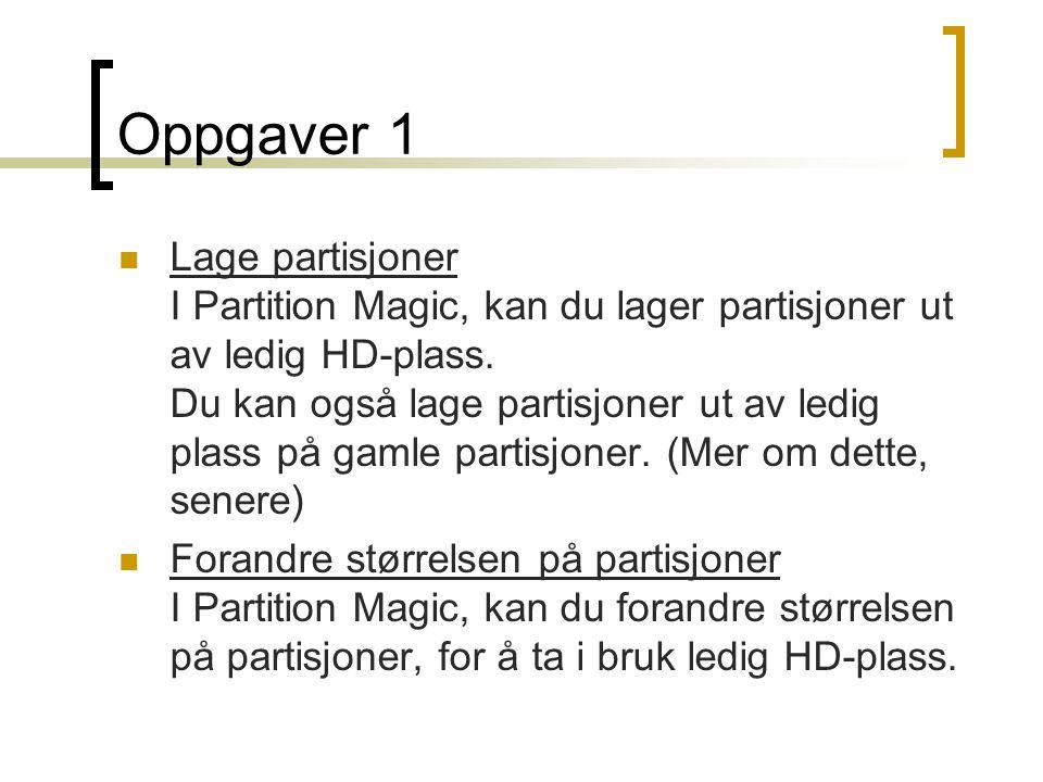 Oppgaver 1  Lage partisjoner I Partition Magic, kan du lager partisjoner ut av ledig HD-plass.