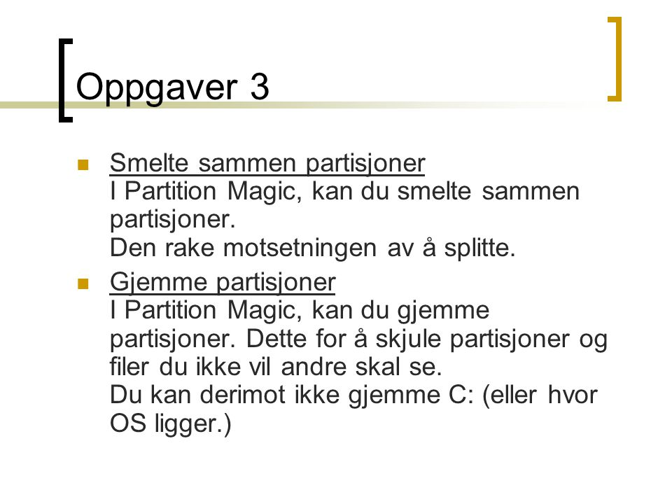 Oppgaver 3  Smelte sammen partisjoner I Partition Magic, kan du smelte sammen partisjoner.