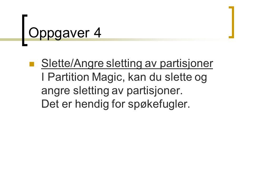 Oppgaver 4  Slette/Angre sletting av partisjoner I Partition Magic, kan du slette og angre sletting av partisjoner.