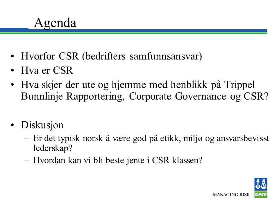 Agenda •Hvorfor CSR (bedrifters samfunnsansvar) •Hva er CSR •Hva skjer der ute og hjemme med henblikk på Trippel Bunnlinje Rapportering, Corporate Governance og CSR.