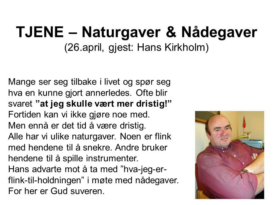 TJENE – Naturgaver & Nådegaver (26.april, gjest: Hans Kirkholm) Mange ser seg tilbake i livet og spør seg hva en kunne gjort annerledes. Ofte blir sva