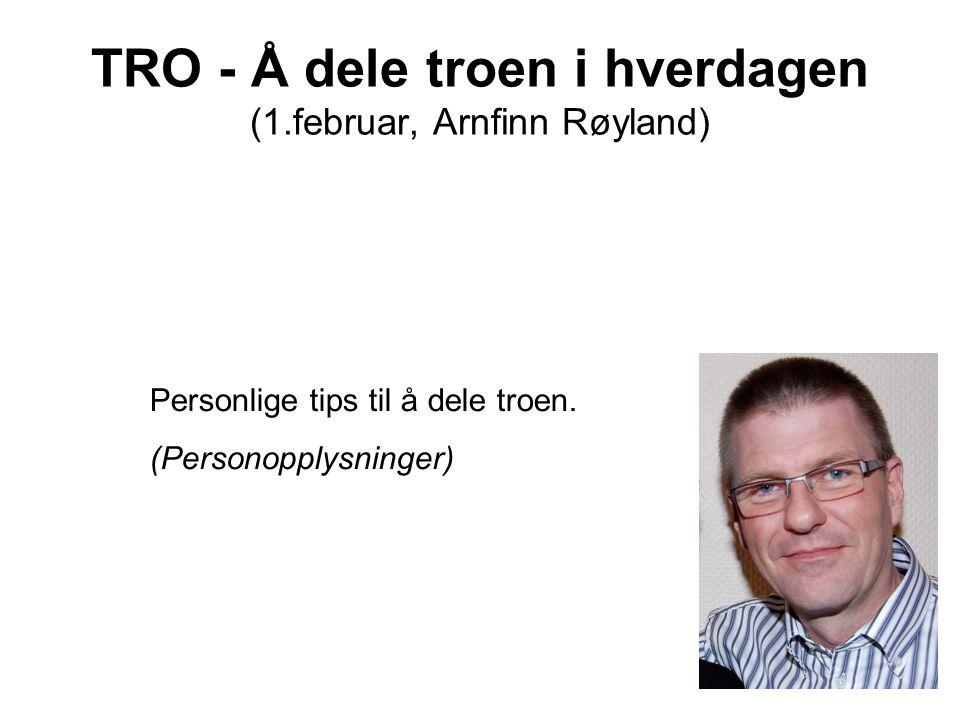 TRO - Å dele troen i hverdagen (1.februar, Arnfinn Røyland) Personlige tips til å dele troen. (Personopplysninger)