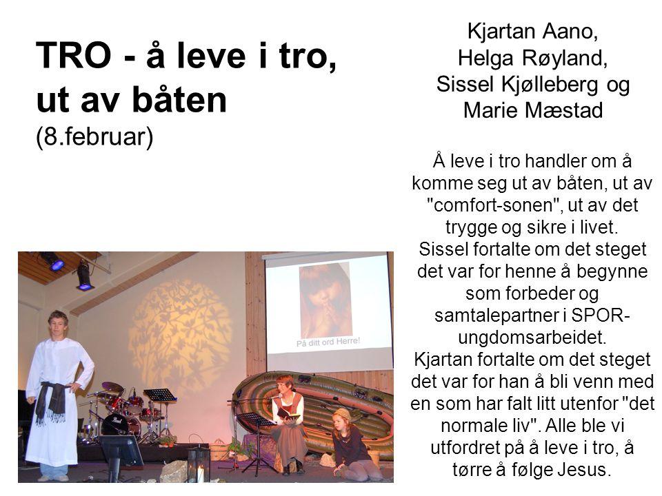TRO - å leve i tro, ut av båten (8.februar) Kjartan Aano, Helga Røyland, Sissel Kjølleberg og Marie Mæstad Å leve i tro handler om å komme seg ut av b