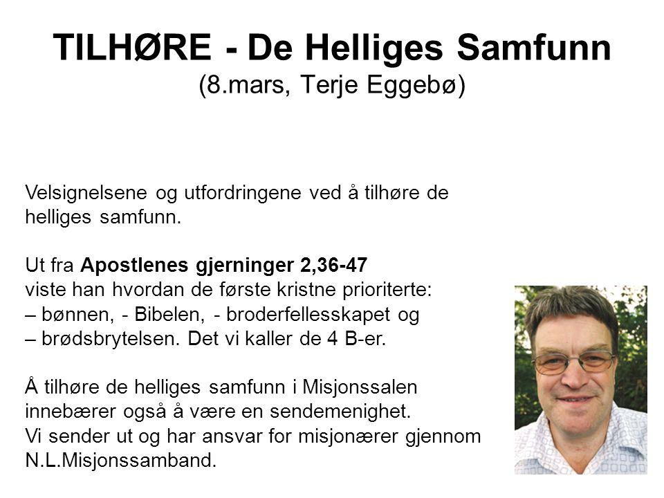 TILHØRE - De Helliges Samfunn (8.mars, Terje Eggebø) Velsignelsene og utfordringene ved å tilhøre de helliges samfunn. Ut fra Apostlenes gjerninger 2,