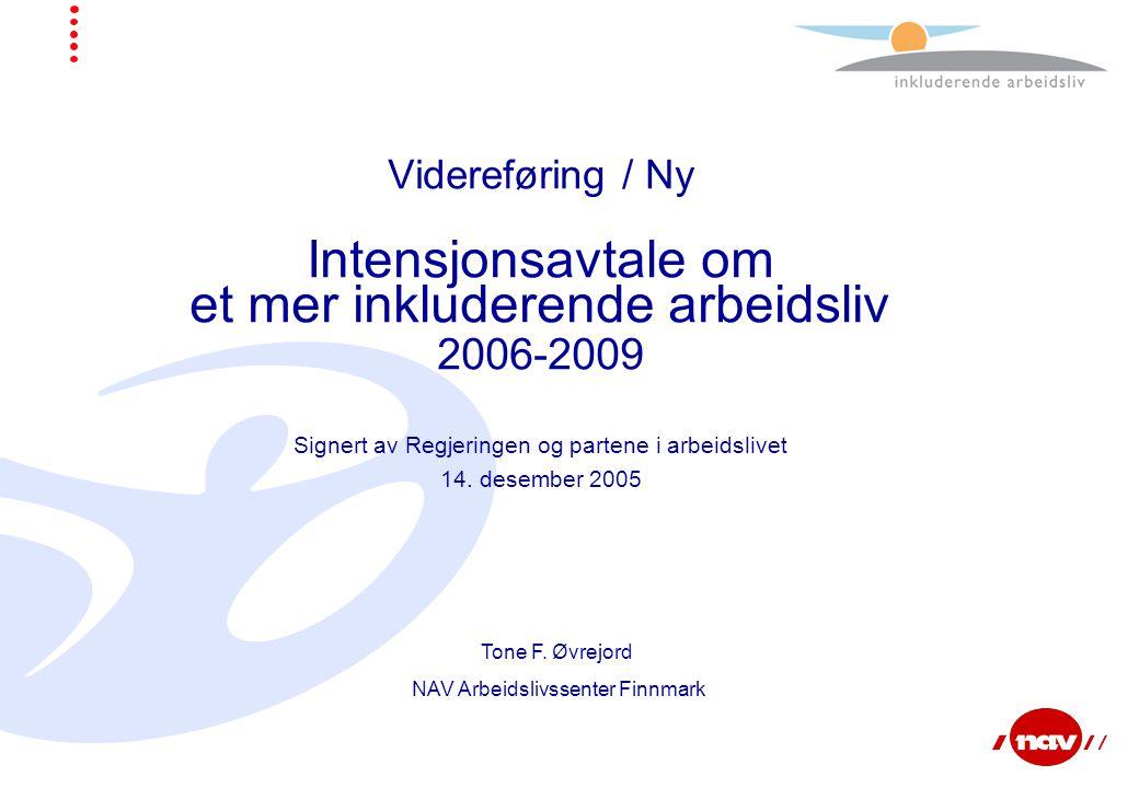 Videreføring / Ny Intensjonsavtale om et mer inkluderende arbeidsliv 2006-2009 Signert av Regjeringen og partene i arbeidslivet 14. desember 2005 Tone