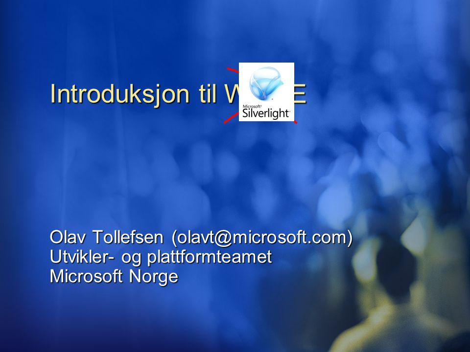 WPF/E Introduksjon til Olav Tollefsen (olavt@microsoft.com) Utvikler- og plattformteamet Microsoft Norge