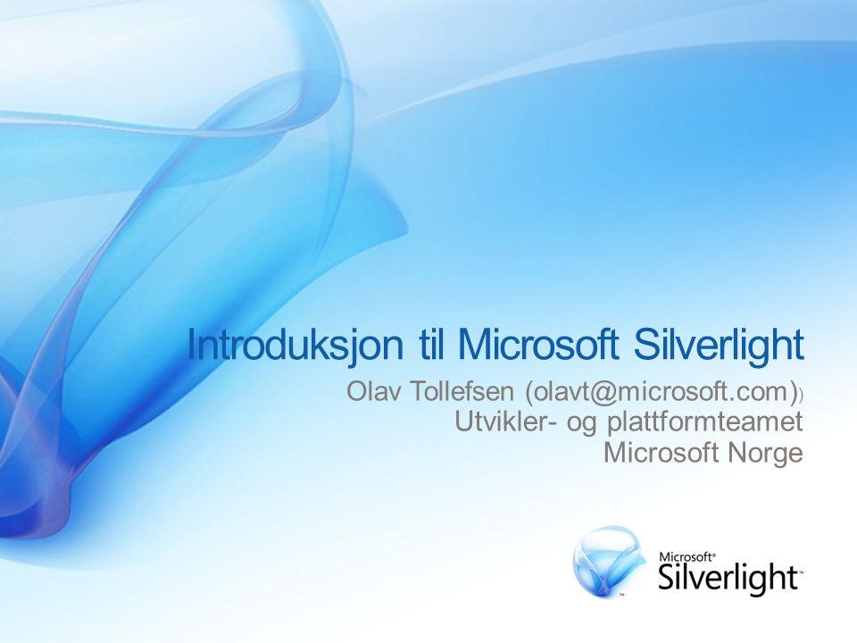 Introduksjon til Microsoft Silverlight Olav Tollefsen (olavt@microsoft.com) ) Utvikler- og plattformteamet Microsoft Norge